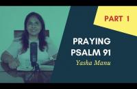 PART 1 - Praying Psalm 91   Yasha Manu