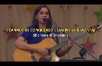 I cannot be conquered | Shamma & Shalome (Live Praise & Worship)