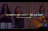 Celebrate and Shout | ප්රීති නාද කරන් (Live Praise & Worship)