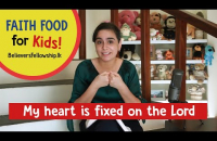 My heart is fixed on the Lord | Faith Food for Kids (Episode 2)
