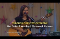 Through Christ we overcome | Live Praise & Worship || Shamma & Shalome