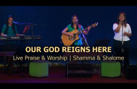 Our God reigns here | Live Praise & Worship || Shamma & Shalome